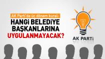AK Parti'de üç dönem kuralı hangi belediye başkanlarına uygulanmayacak?