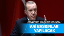 Erdoğan: Stokçulara ani baskınlar yapılacak...