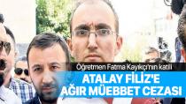Öğretmen Fatma Kayıkçı'nın katili Atalay Filiz'e ağır müebbet cezası…