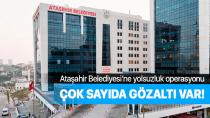 Ataşehir Belediyesi'ne yolsuzluk operasyonu...