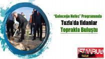 Tuzla'da fidanlar toprakla buluştu…