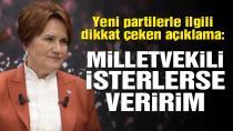 İYİ Parti Genel Başkanı Meral Akşener, Milletvekili isterlerse veririz