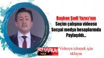 Başkan Yazıcı'nın seçim çalışma videosu Sosyal medya hesaplarında paylaşıldı…