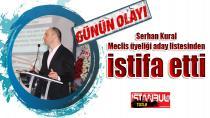 Serhan Kural meclis üyeliği aday listesinden istifa etti.