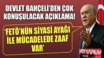 MHP Lideri Devlet Bahçeli: FETÖ'nün siyasi ayağıyla mücadelede zaaf var!