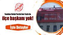 Yeniden Refah Partisi'nin Tuzla'da ilçe başkanı yok!