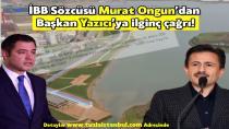 İBB Sözcüsü Murat Ongun'dan Başkan Şadi Yazıcı'ya ilginç çağrı! Tuzlamıza hayırlı olsun der miyiz birlikte…