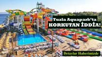 Tuzla Marina Aquapark'ta KORKUTAN İDDİA!