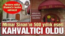 Mimar Sinan'ın eseri kahvaltıcı oldu!