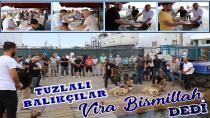 Tuzlalı Balıkçılar Vira Bismillah dedi! 1 Eylül'de denize açılıyorlar.